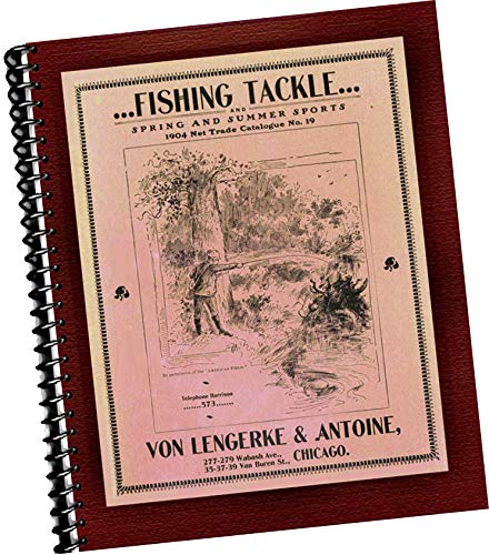 - Fishing Tackle and Spring and Summer Sports. 1904 Net Trade Catalogue, No. 19 from Von Lengerke & Antoine, Chicago Illinois (Replica trade samples wholesale catalog, sporting goods, fishing rods, accessories, outdoor gear, hooks and lures, flies, floaters, nets, coolers, bait buckets, parts for rods, lead weights, tackle boxes styles, rod holders, stringers, etc, baseball uniforms, mits etc)