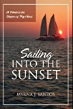 Sailing into the Sunset, Myrna J. Santos, 1432745476