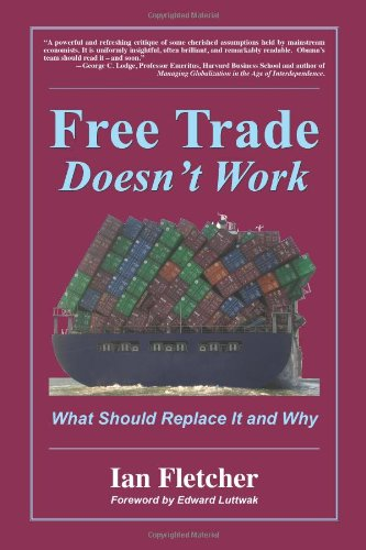 Read Online Free Trade Doesn't Work: What Should Replace it and Why pdf epub
