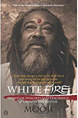 White Fire: Spiritual insights and teachings of advaita zen master Mooji by Mooji (2014-11-13) Paperback
