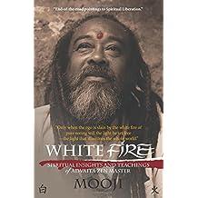 White Fire: Spiritual insights and teachings of advaita zen master Mooji by Mooji (2014-11-13)