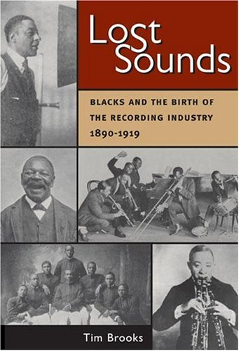 Download Lost Sounds: Blacks and the Birth of the Recording Industry, 1890-1919 pdf