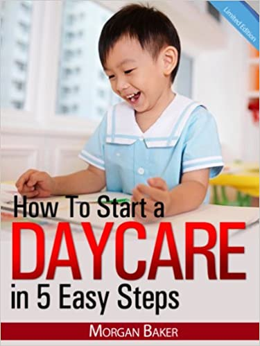 """Download gratuito di libri in inglese How to Start a Daycare in 5 Easy Steps - """"The Ultimate Beginner's Guide to Skyrocket Your Daycare Business to Success"""" - Limited Edition PDF DJVU B008220RB0"""