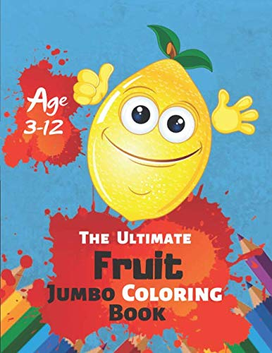 The Ultimate Fruit Jumbo Coloring Book Age 3-12: A Kids Coloring Book with Fun, Easy and Relaxing Coloring Pages (Perfect for Toddler, Kids) With 38 High-quality -