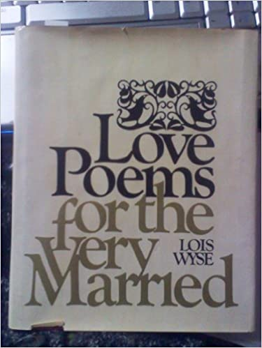 Love Poems For The Very Married Lois Wyse Amazon Books