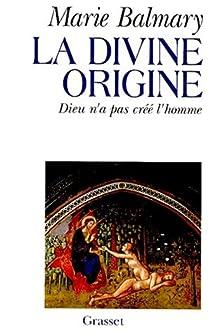 La divine origine : Dieu n'a pas créé l'homme par Balmary