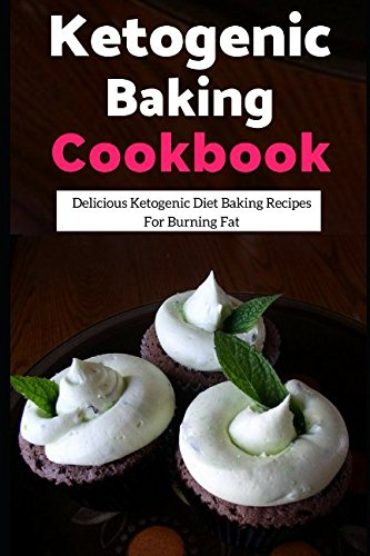 Ketogenic Baking Cookbook: Delicious Ketogenic Diet Baking Recipes For Burning Fat (Ketogenic Diet Cookbook) by Lisa Medows