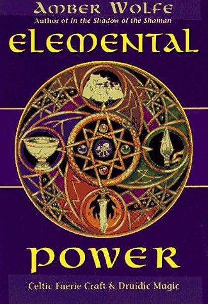 Elemental Power Celtic Faerie Craft Druidic Magic Llewellyn S Celtic Wisdom Wolfe Amber 9781567188073 Amazon Com Books
