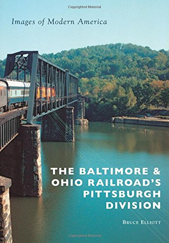 The Baltimore & Ohio Railroad's Pittsburgh Division (Images of Modern America) (Baltimore And Ohio Railroad)