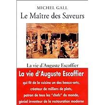 MAÎTRE DES SAVEURS (LE) : LA VIE D'AUGUSTE ESCOFFIER