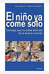 EL NIÑO YA COME SOLO: Consiga que su bebé disfrute de la buena comida Paperback