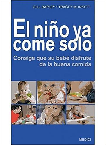 EL NIÑO YA COME SOLO: Consiga que su bebé disfrute de la buena ...
