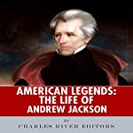 American Legends: The Life of Andrew Jackson |  Charles River Editors