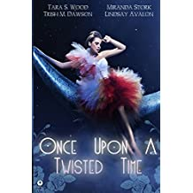 Once Upon A Twisted Time: An Anthology of Adult Fairytales