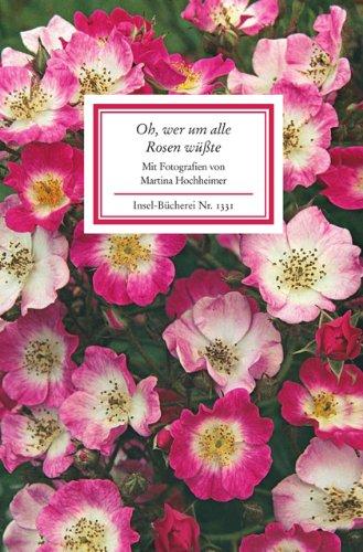 Oh, wer um alle Rosen wüßte (Insel-Bücherei) Gebundenes Buch – 15. März 2010 Martina Hochheimer Insel Verlag 3458193316 Anthologie / Belletristik