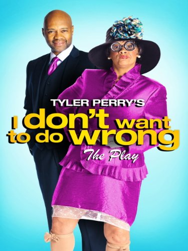 Tyler Perry's I Don't Want To Do Wrong]()