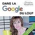 Dans la Google du loup | Livre audio Auteur(s) : Christine Kerdellant Narrateur(s) : Éric Chantelauze