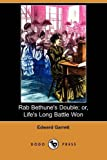 Rab Bethune's Double; or, Life's Long Battle Won, Edward Garrett, 140996616X