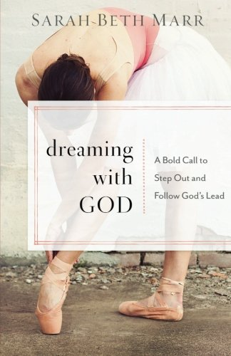 Dreaming with God: A Bold Call to Step Out and Follow God's Lead
