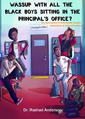 Wassup With All the Black Boys Sitting in the Principal's Office? An Examination of Detrimental Teacher Interactions & School Practices