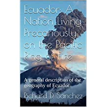 Ecuador: A Nation Living Precariously on the Pacific Ring of Fire: A general description of the geography of Ecuador
