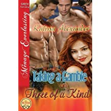 Taking a Gamble on Three of a Kind (Siren Publishing Menage Everlasting) by Kalissa Alexander (2013-04-23)