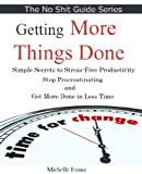 Getting Things Done:  Simple Secrets to Stress-Free Productivity. Stop Procrastinating and Get More Done in Less Time with this Short Guide (No Shit Guide)