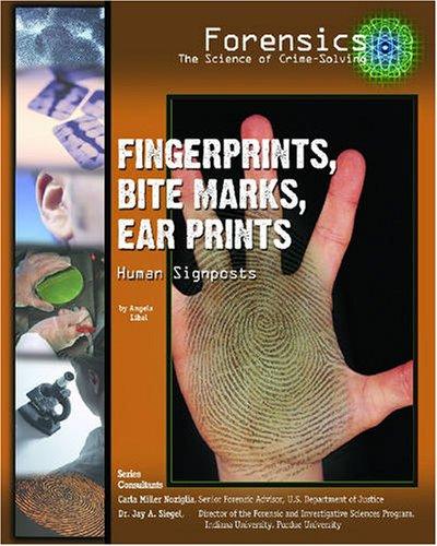 Fingerprints, Bite Marks, Ear Prints: Human Signposts (Forensics: the Science of Crime-solving)