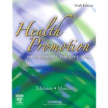 Health Promotion Throughout the Life Span by Carole Lium Edelman (2005-11-23)