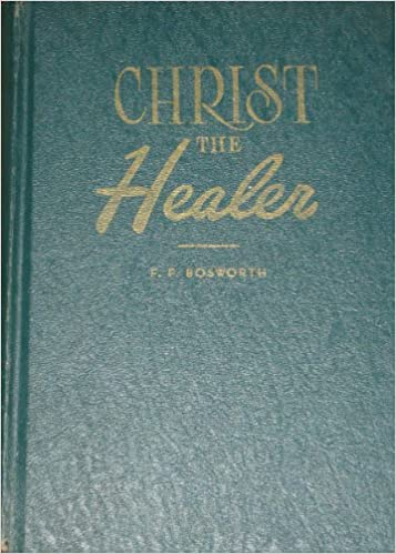 Christ the Healer Messages on Divine Healing: F F  Bosworth: Amazon