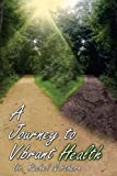 img - for A Journey to Vibrant Health book / textbook / text book