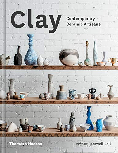 Clay: Contemporary Ceramic Artisans Hardcover – February 21, 2017