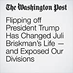 Flipping off President Trump Has Changed Juli Briskman's Life — and Exposed Our Divisions | Petula Dvorak