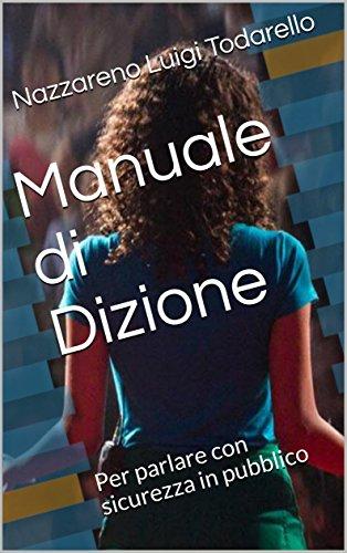 Manuale di Dizione: Per parlare con sicurezza in pubblico (Italian Edition) por [
