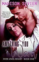 Anything You Want (River Jewel Resort Series) (Volume 1)