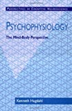 Psychophysiology: The Mind-Body Perspective (Perspectives in Cognitive Neuroscience), Kenneth Hugdahl, 0674005619