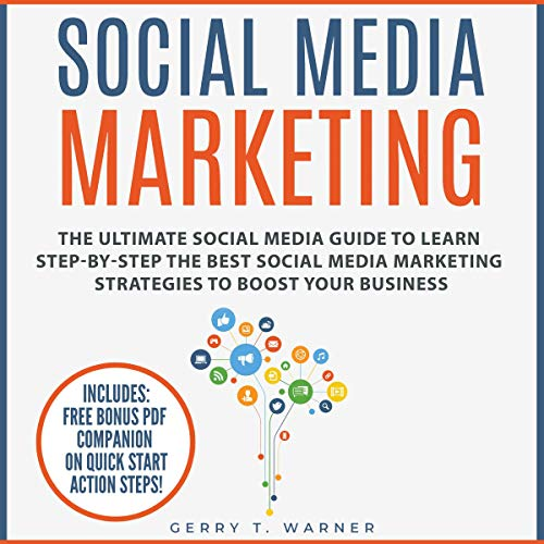 Social Media Marketing: The Ultimate Guide to Learn Step-by-Step the Best Social Media Marketing Strategies to Boost Your Business