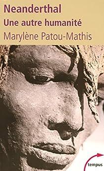 Neanderthal : Une autre humanité par Patou-Mathis
