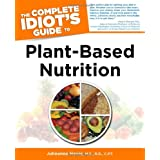 Die Complete Idiot's Guide to Plant-Based Nutrition