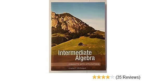 Intermediate algebra charles p mckeague 9781936368068 amazon intermediate algebra charles p mckeague 9781936368068 amazon books fandeluxe Gallery