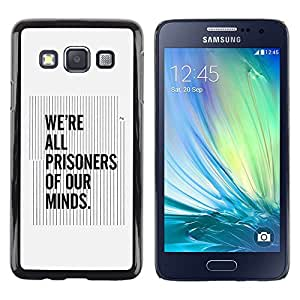 Be Good Phone Accessory // Dura Cáscara cubierta Protectora Caso Carcasa Funda de Protección para Samsung Galaxy A3 SM-A300 // All Prisoners Our Minds Quote Thinking