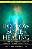 The Hollow Bone of Healing: Miracles and Messages