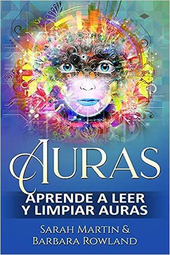 Auras: Aprende a leer y limpiar auras: Auras: Learn How To Read And Cleanse Auras / (Libro en Espanol / Spanish Book Version (Spanish Edition): Sarah Martin ...