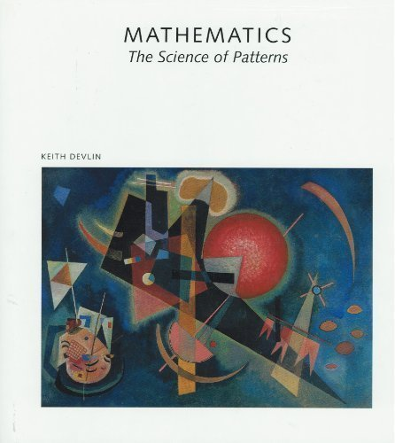 Mathematics: The Science of Patterns : The Search for Order in Life, Mind, and the Universe (Scientific American Library)