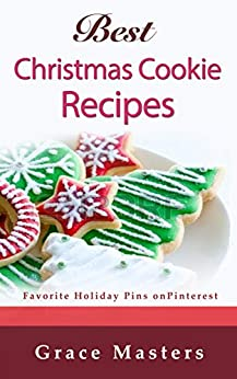 Best Christmas Cookie Recipes: Favorite Holiday Pins on Pinterest by [Yates, Juliana]