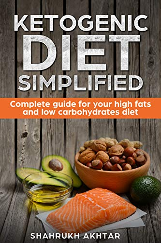 KETOGENIC DIET Simplified: Complete guide for your high fats  low carbohydrates diet (KETO LIFESTYLE Book 1) by [AKHTAR, SHAHRUKH]