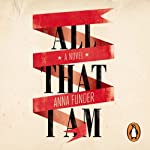 All That I Am   Anna Funder