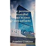 Le pouvoir mondial aux mains des enfants (French Edition)