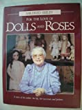 img - for For the love of dolls and roses: A story of the author, her life, her successes, and failures book / textbook / text book