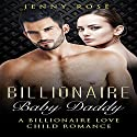 Billionaire Baby Daddy: A Billionaire Love Child Romance Audiobook by Jenny Rose,  Stepbrother Billionaire Deluxe Narrated by Aundrea Mitchell